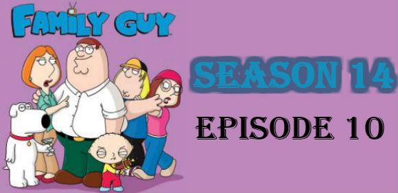 Family Guy Season 14 Episode 10 TV Series