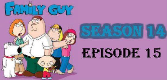 Family Guy Season 14 Episode 15 TV Series