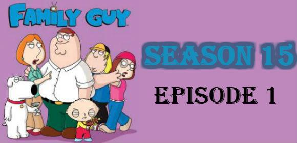 Family Guy Season 15 Episode 1 TV Series