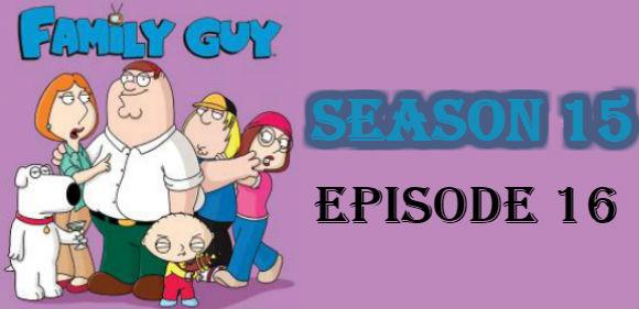 Family Guy Season 15 Episode 16 TV Series