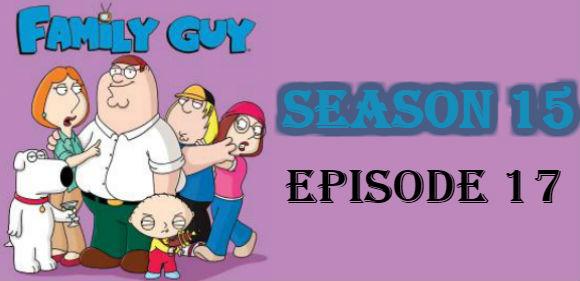 Family Guy Season 15 Episode 17 TV Series