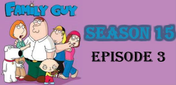 Family Guy Season 15 Episode 3 TV Series