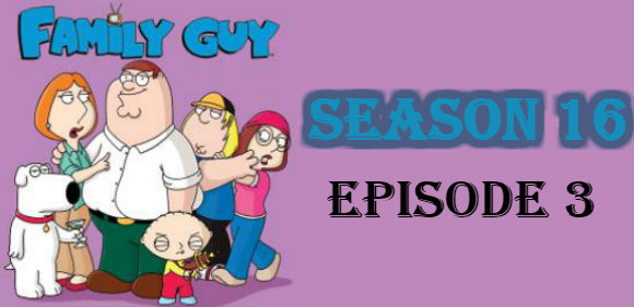 Family Guy Season 16 Episode 3 TV Series
