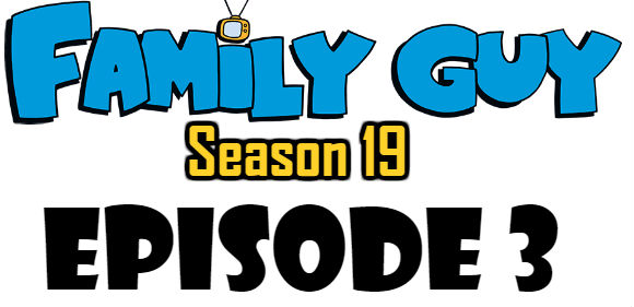 Family Guy Season 19 Episode 3 Watch Online TV Series