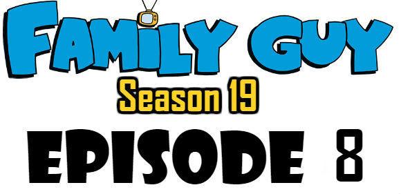 Family Guy Season 19 Episode 8 Watch Online TV Series