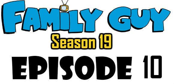 Family Guy Season 19 Episode 10 Watch Online TV Series