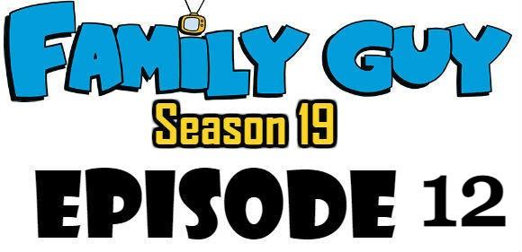 Family Guy Season 19 Episode 12