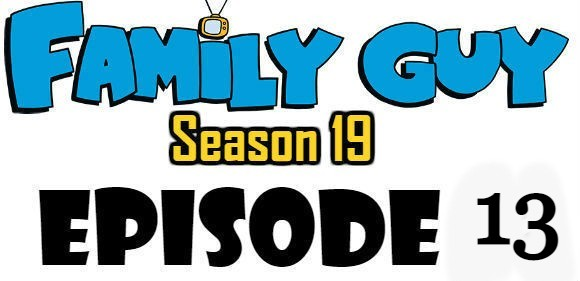 Family Guy Season 19 Episode 13