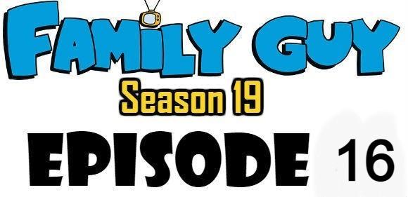 Family Guy Season 19 Episode 16
