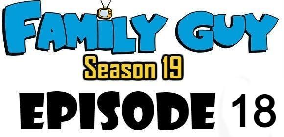Family Guy Season 19 Episode 18